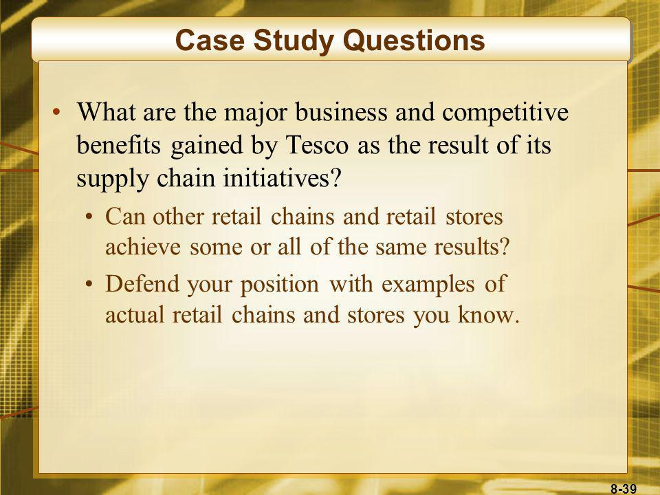 Case Study Questions What are the major business and competitive benefits gained by Tesco as the result of its supply chain initiatives