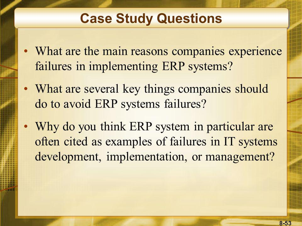 Case Study Questions What are the main reasons companies experience failures in implementing ERP systems