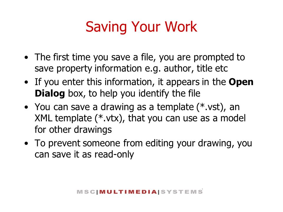 Saving Your Work The first time you save a file, you are prompted to save property information e.g. author, title etc.
