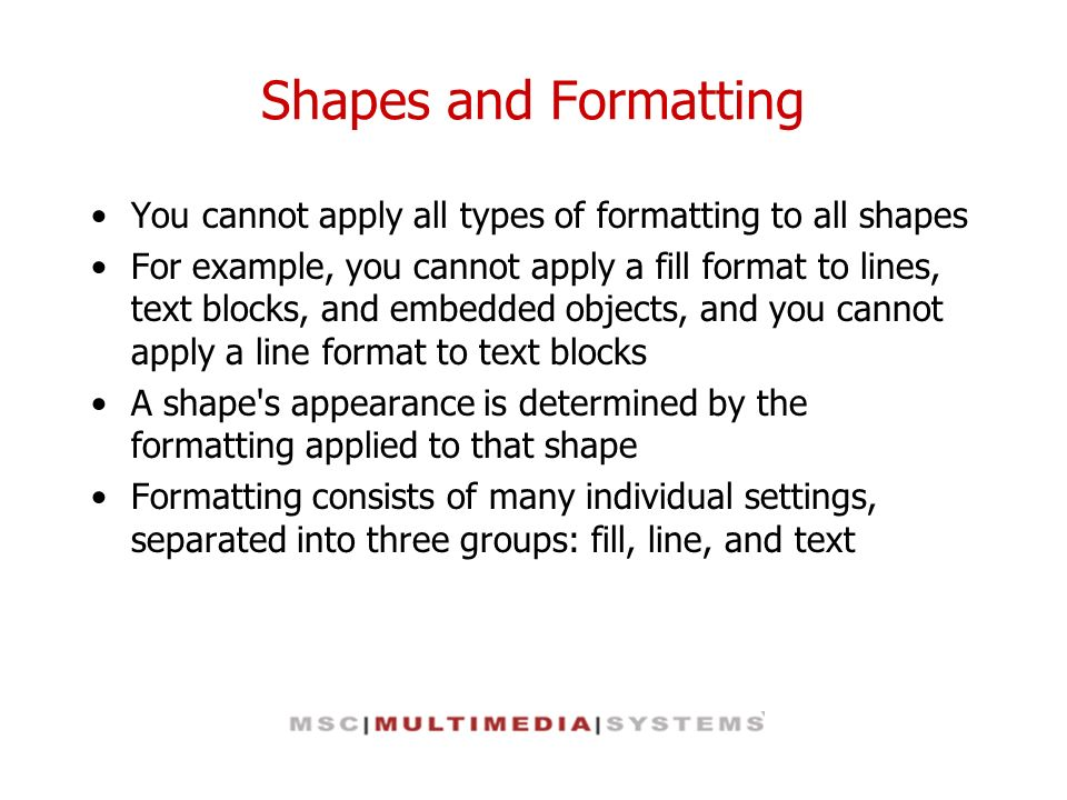 Shapes and Formatting You cannot apply all types of formatting to all shapes.