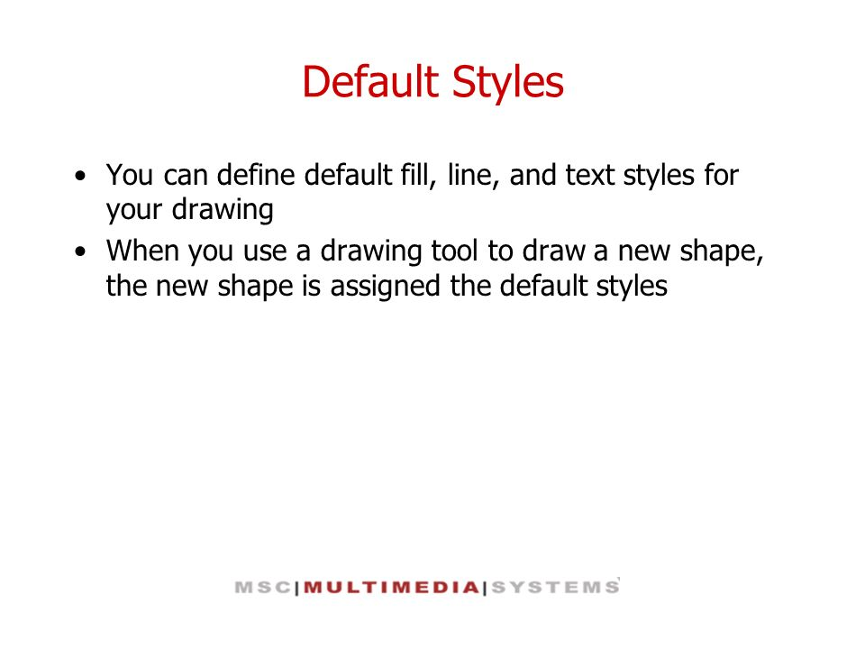 Default Styles You can define default fill, line, and text styles for your drawing.