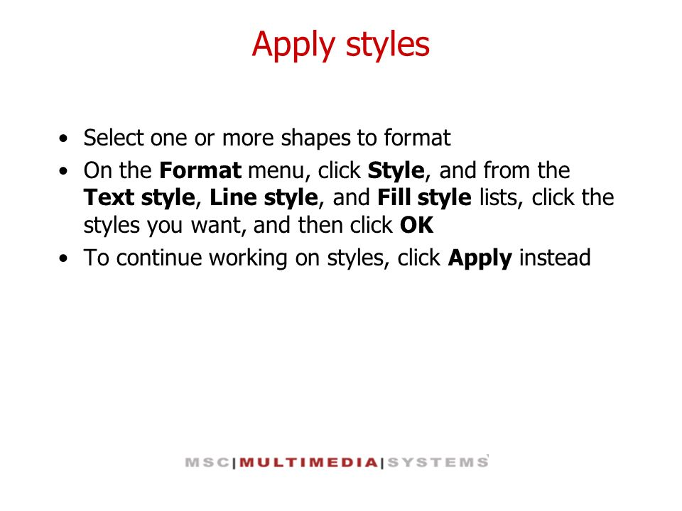 Apply styles Select one or more shapes to format