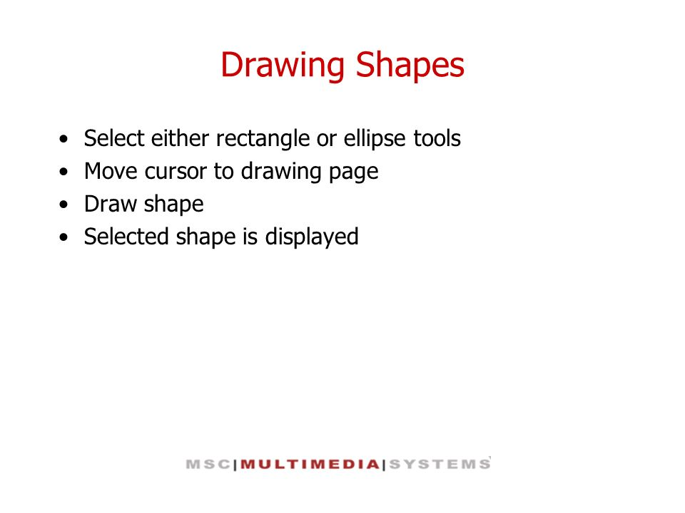 Drawing Shapes Select either rectangle or ellipse tools