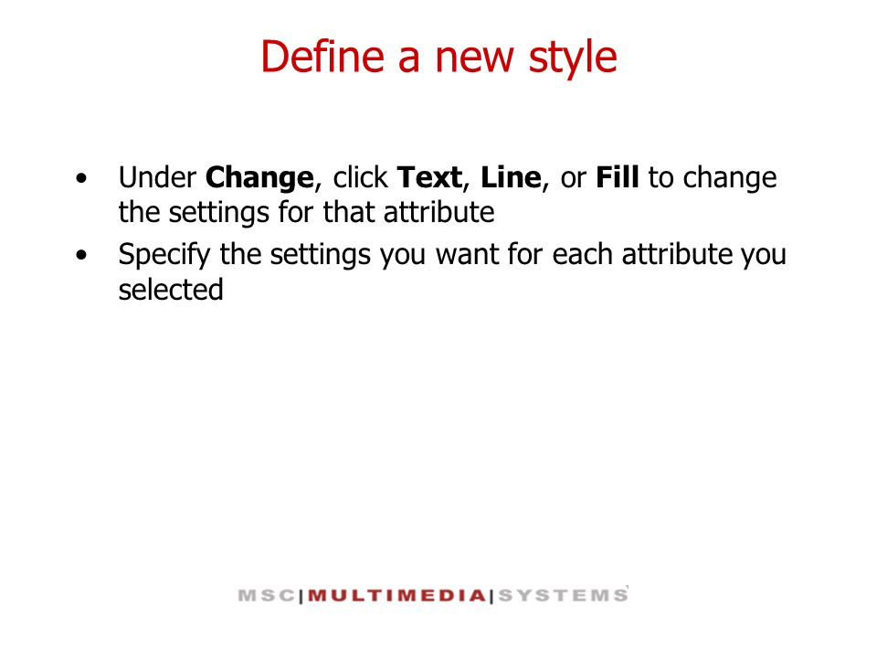 Define a new style Under Change, click Text, Line, or Fill to change the settings for that attribute.