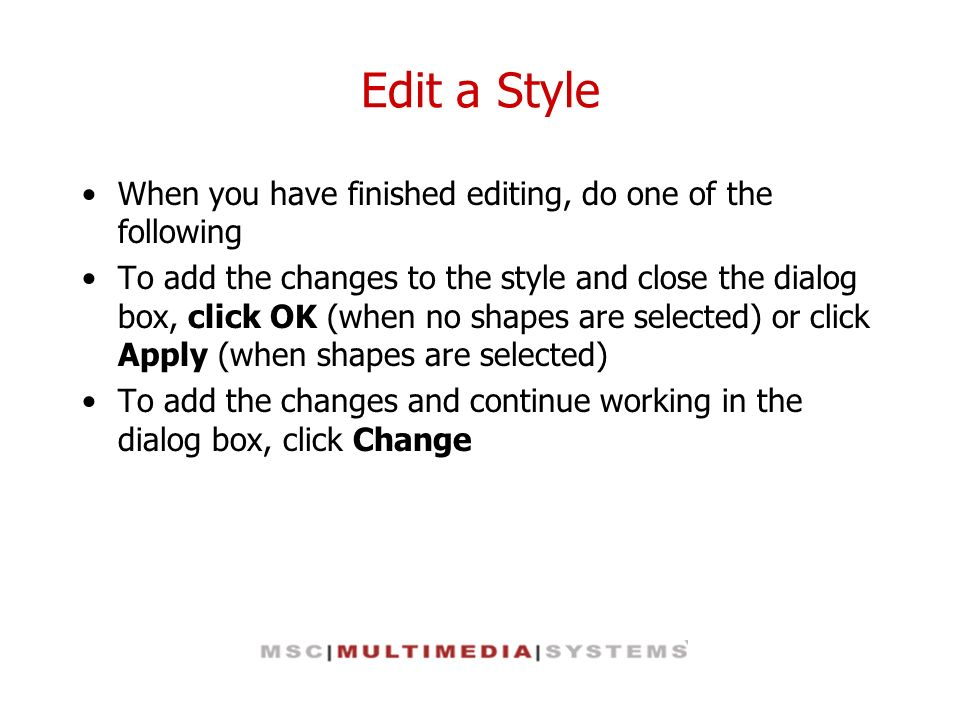 Edit a Style When you have finished editing, do one of the following