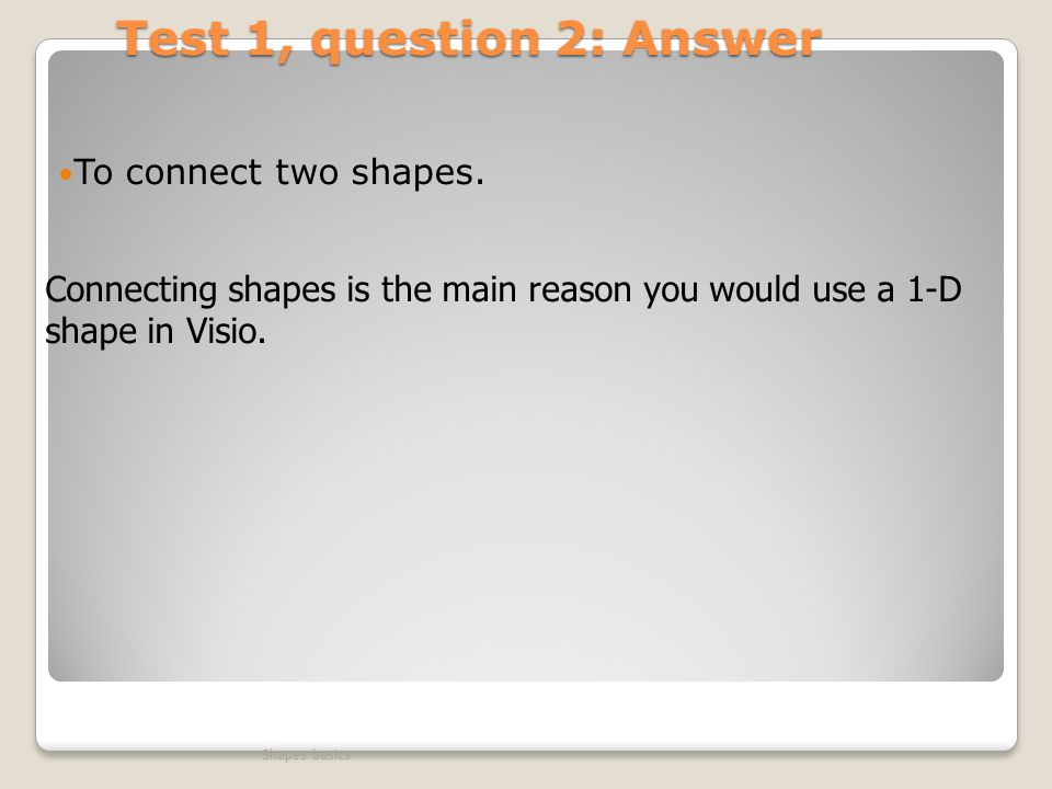 Test 1, question 2: Answer To connect two shapes.