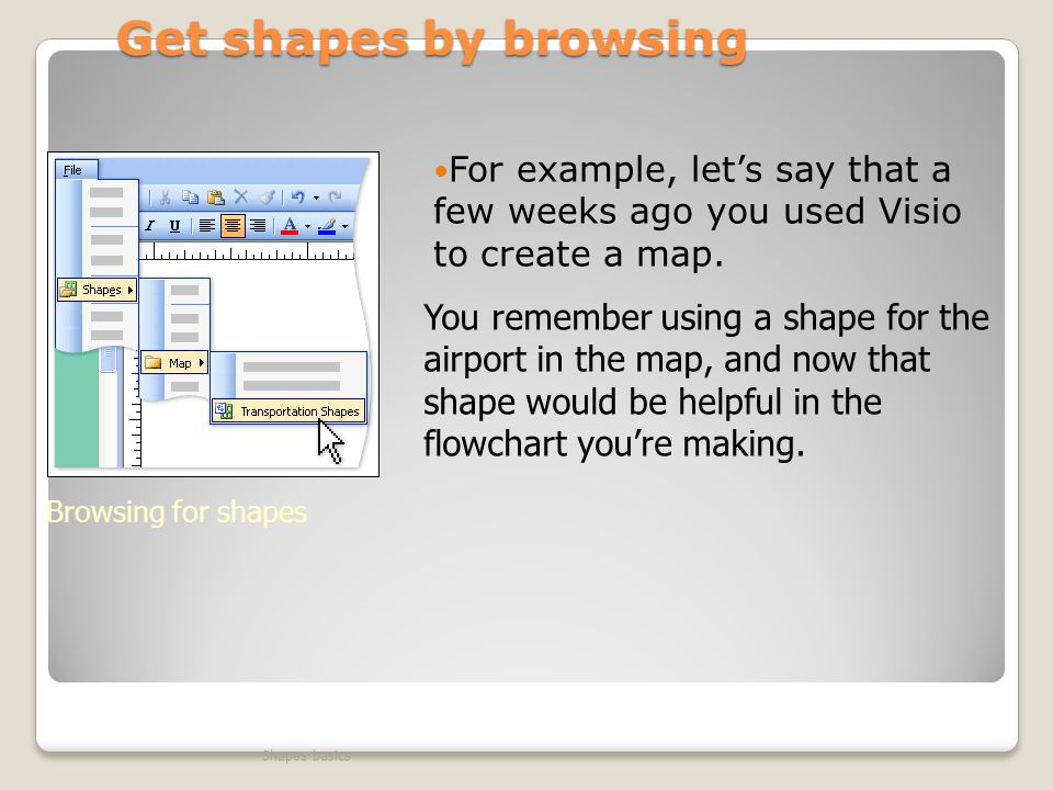 Get shapes by browsing For example, let's say that a few weeks ago you used Visio to create a map.