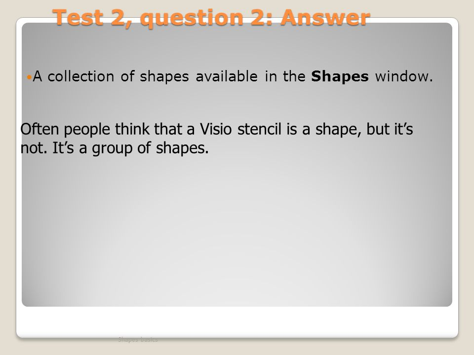 Test 2, question 2: Answer A collection of shapes available in the Shapes window.