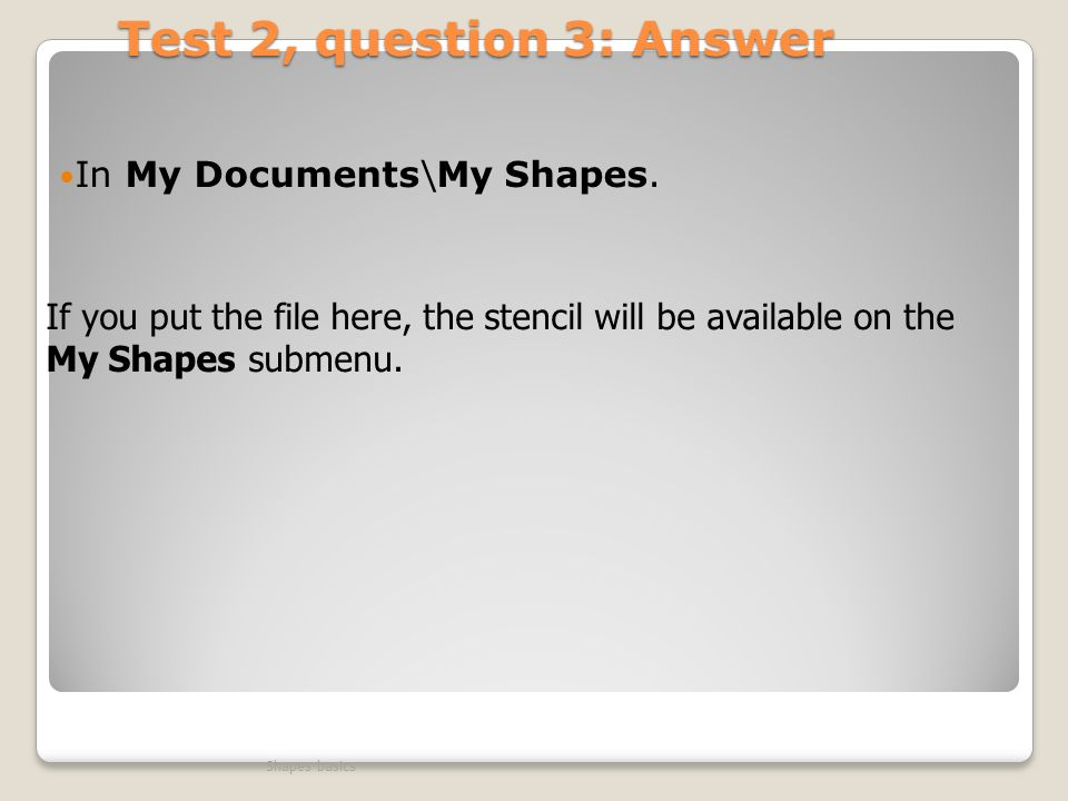 Test 2, question 3: Answer In My Documents\My Shapes.