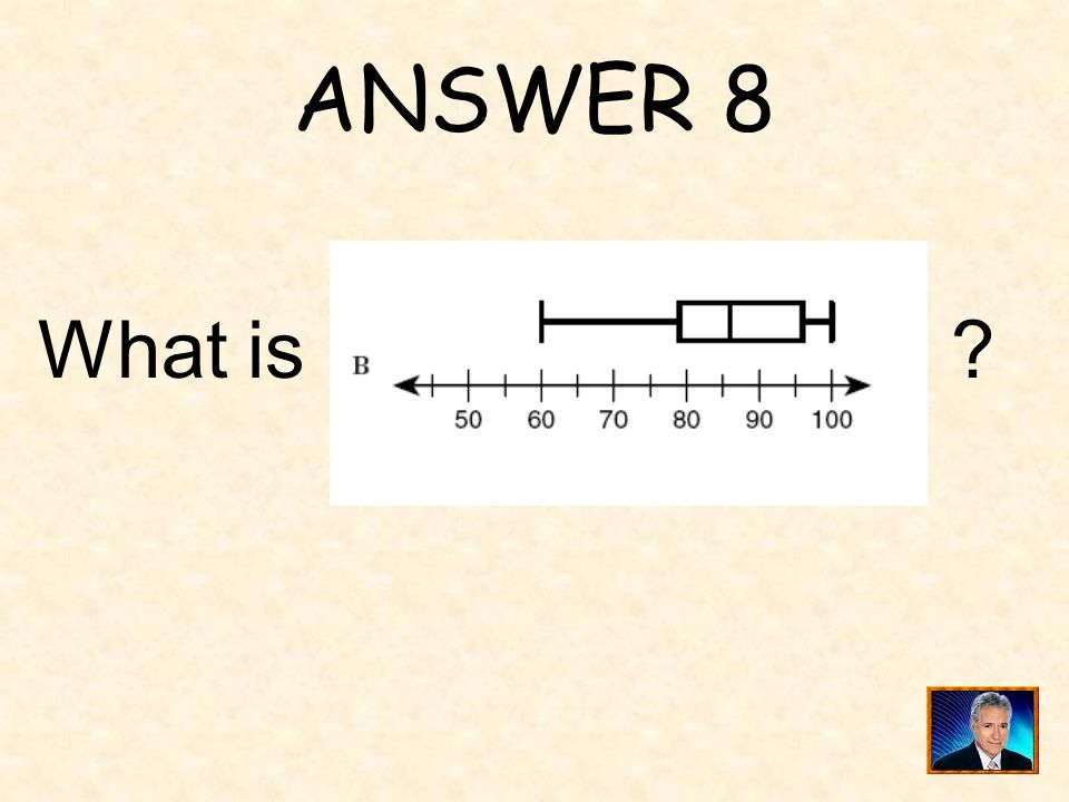 ANSWER 8 What is