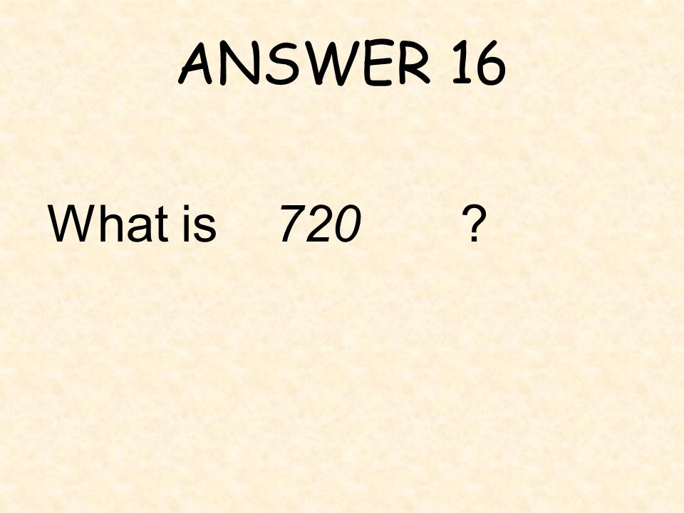 ANSWER 16 What is 720