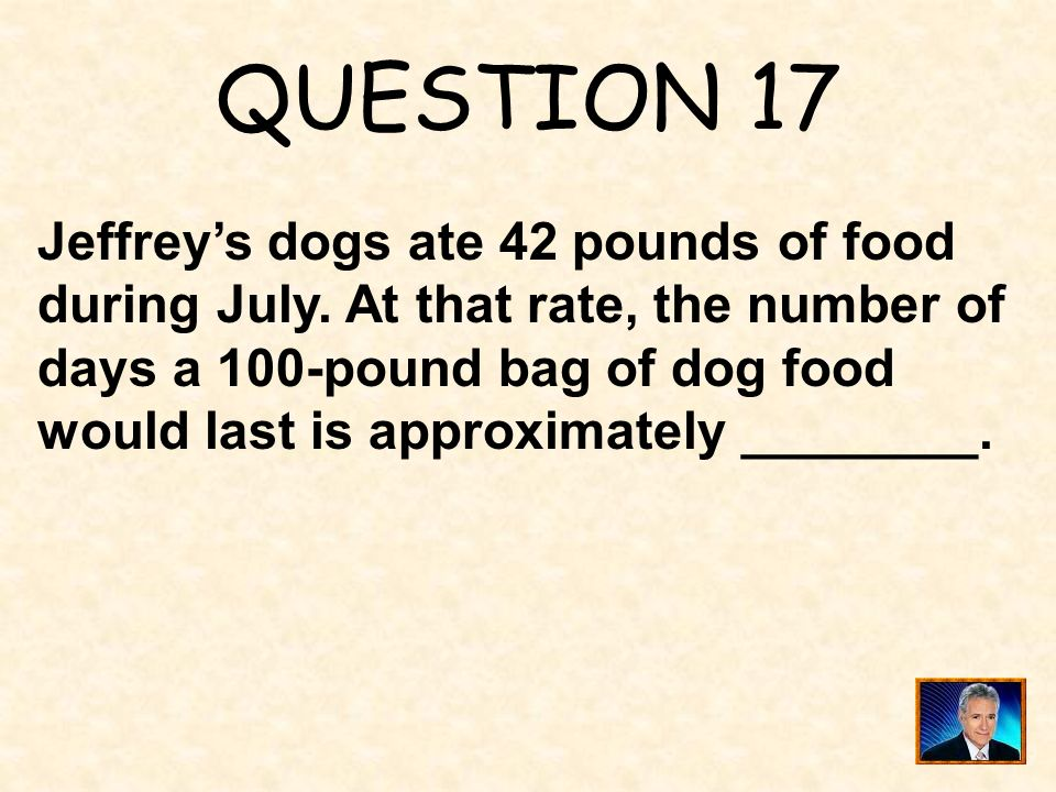 QUESTION 17 Jeffrey's dogs ate 42 pounds of food