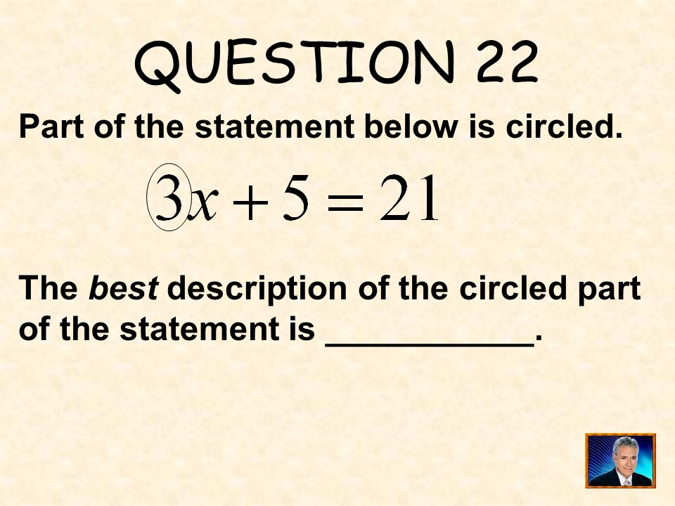 QUESTION 22 Part of the statement below is circled.