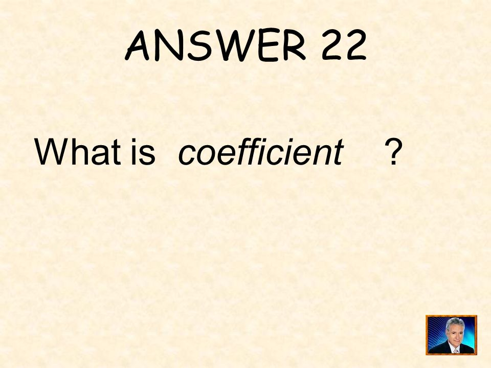 ANSWER 22 What is coefficient