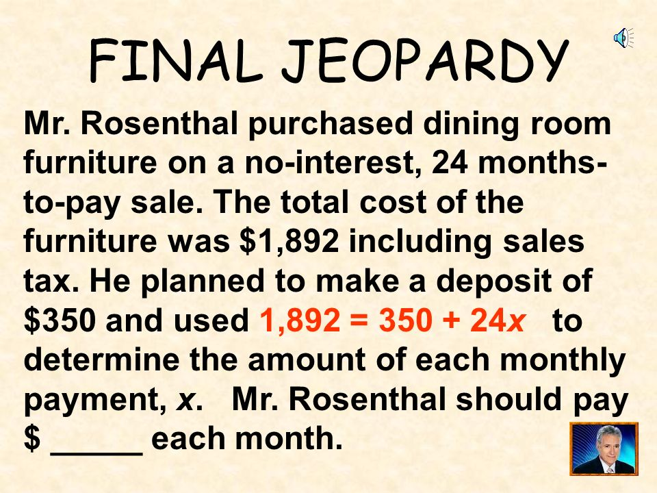 FINAL JEOPARDY Mr. Rosenthal purchased dining room
