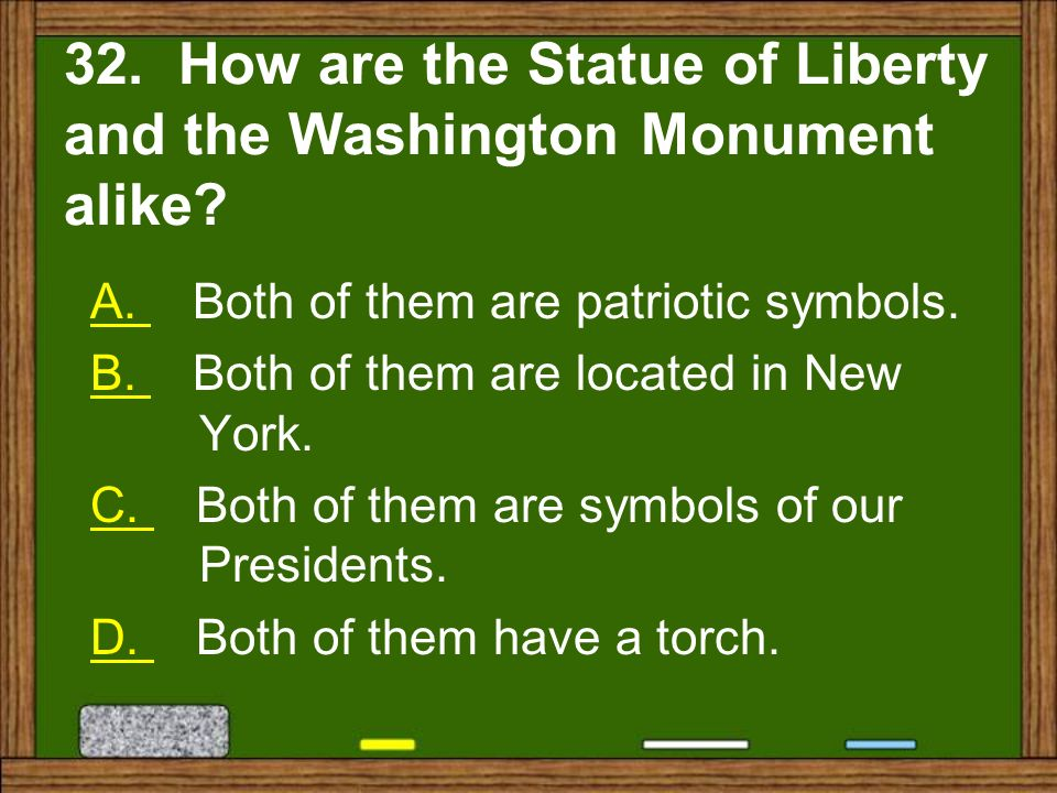 32. How are the Statue of Liberty and the Washington Monument alike