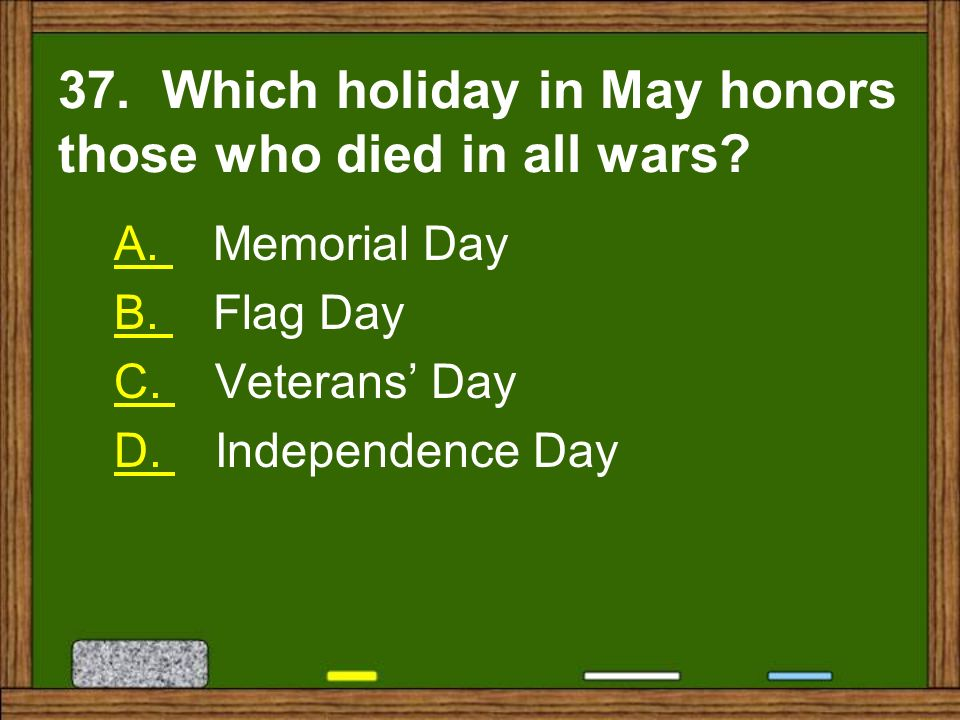 37. Which holiday in May honors those who died in all wars