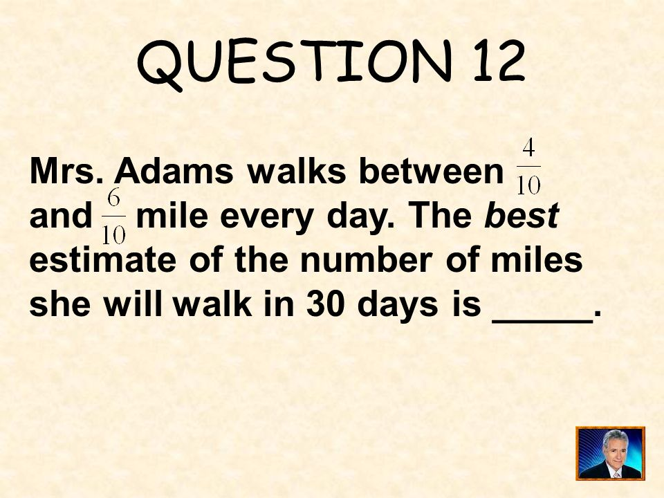 QUESTION 12 Mrs. Adams walks between