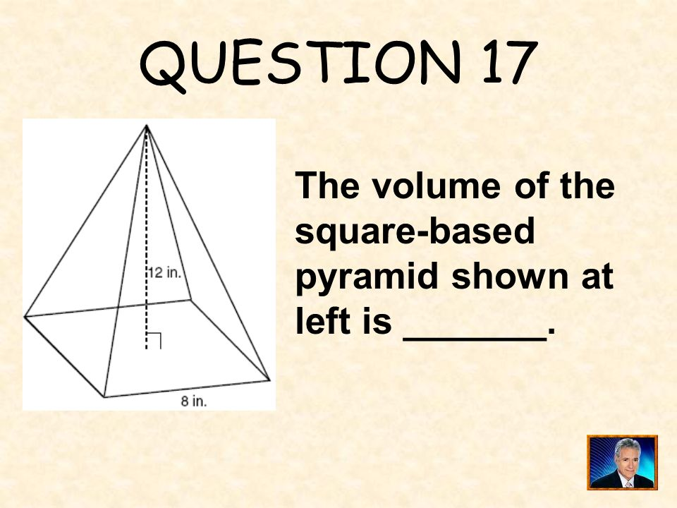 QUESTION 17 The volume of the square-based