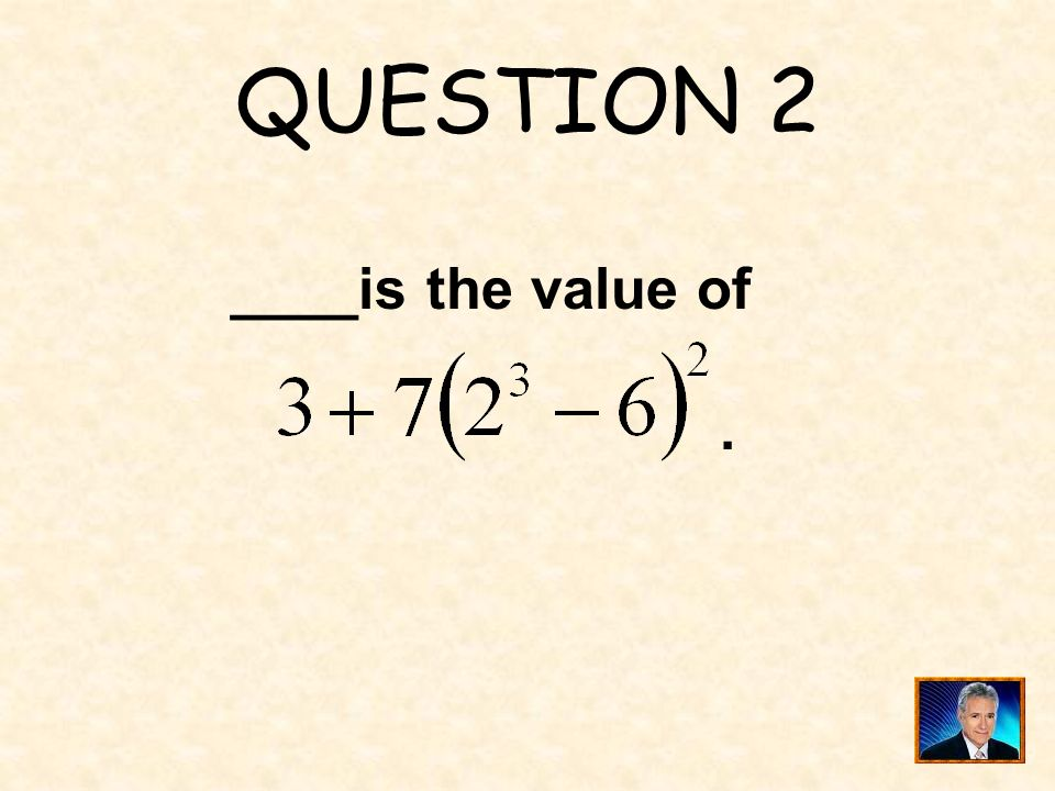 QUESTION 2 ____is the value of .
