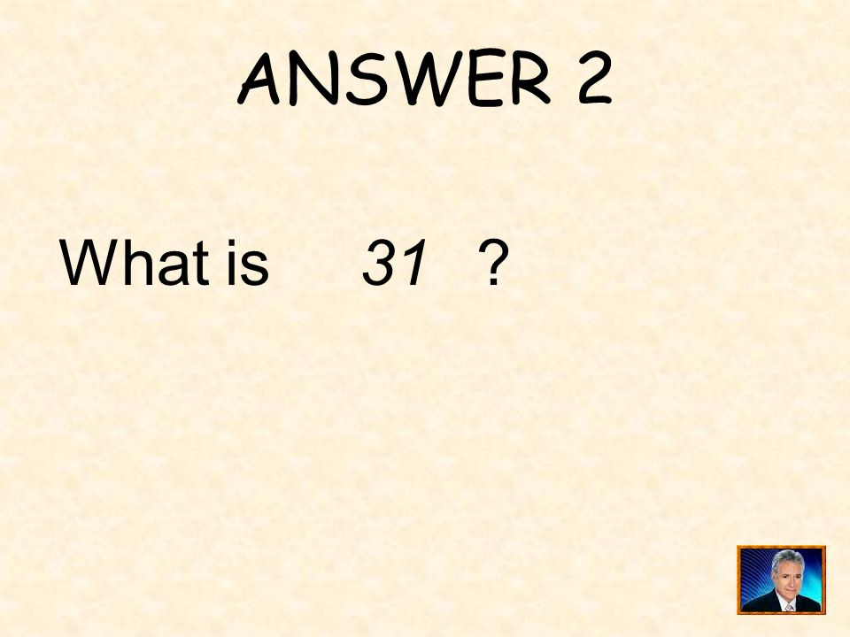 ANSWER 2 What is 31
