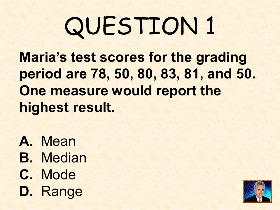 QUESTION 1 Maria's test scores for the grading