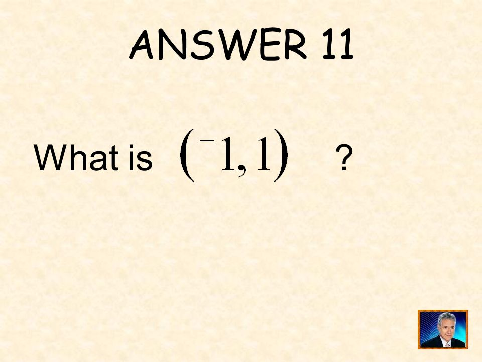 ANSWER 11 What is