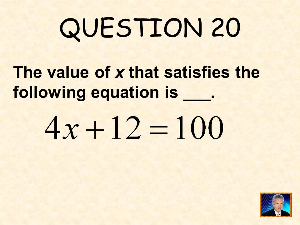 QUESTION 20 The value of x that satisfies the following equation is ___.