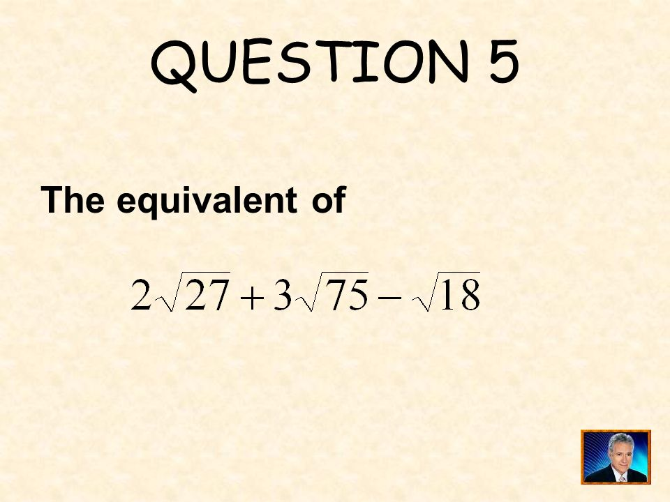 QUESTION 5 The equivalent of