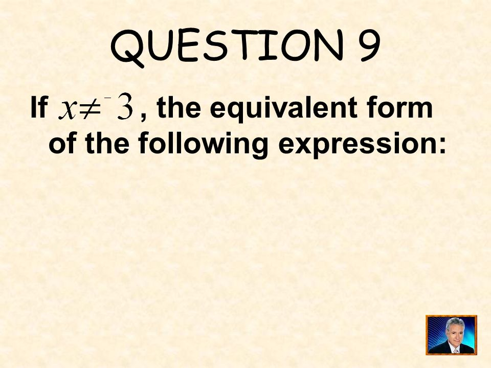 QUESTION 9 If , the equivalent form of the following expression: