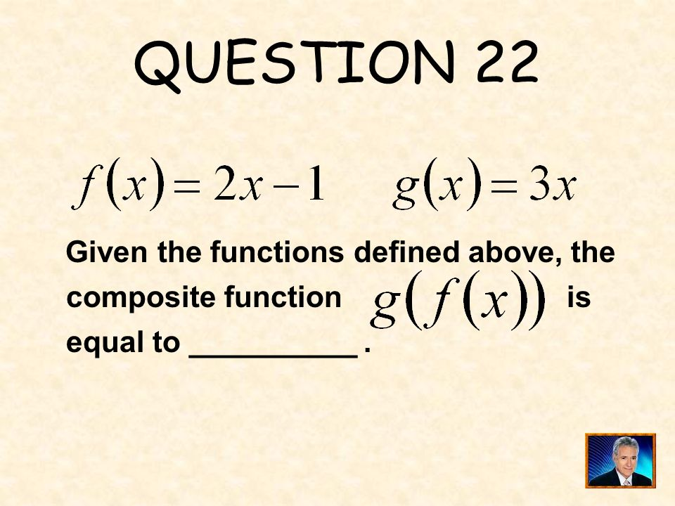 QUESTION 22 Given the functions defined above, the composite function is equal to __________ .