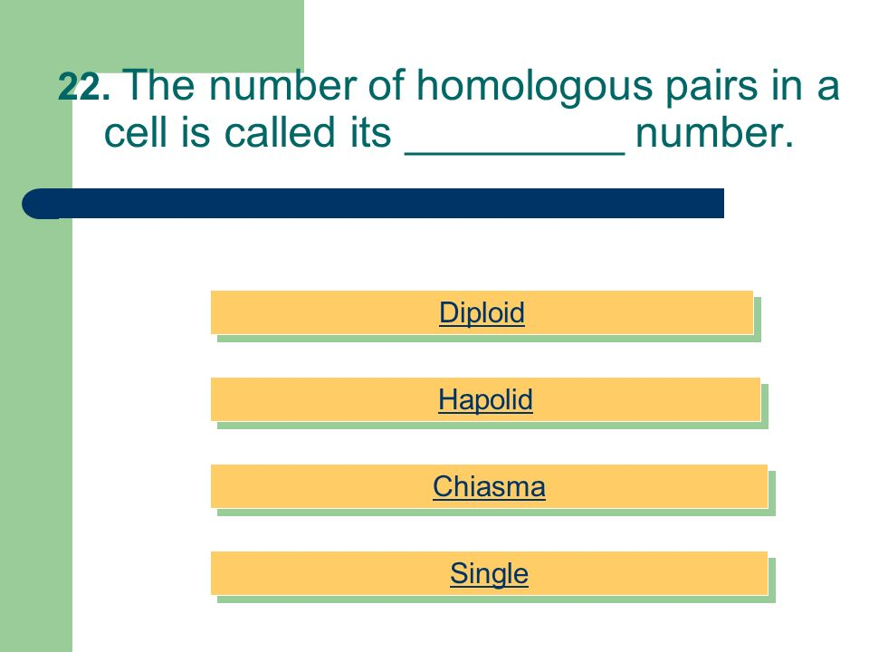 22. The number of homologous pairs in a cell is called its _________ number.