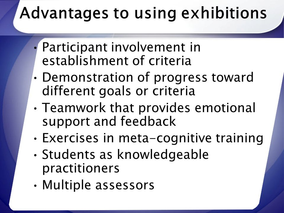 Advantages to using exhibitions