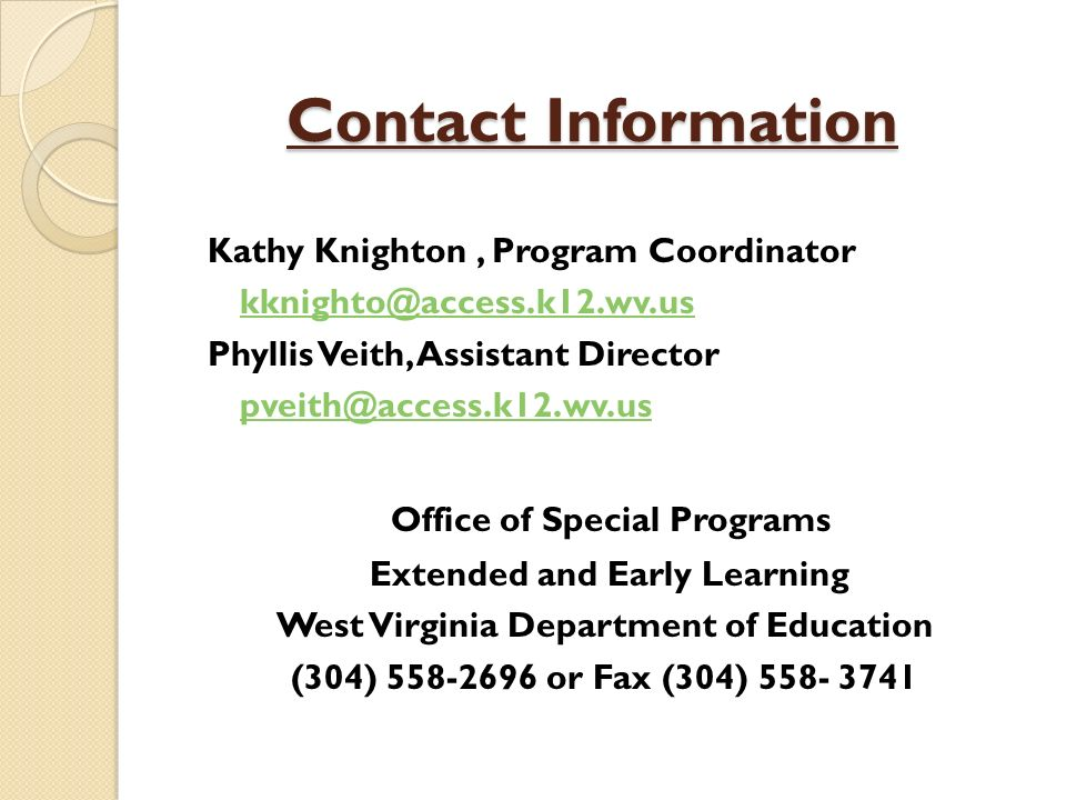 Contact Information Kathy Knighton , Program Coordinator. kknighto@access.k12.wv.us. Phyllis Veith, Assistant Director.