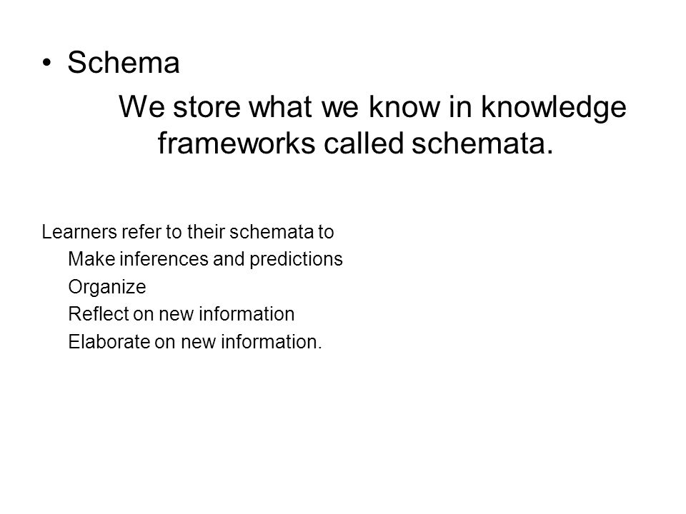 We store what we know in knowledge frameworks called schemata.