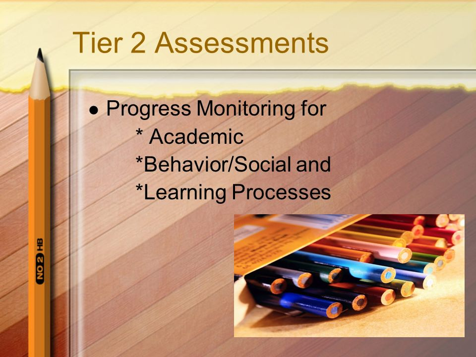 Tier 2 Assessments Progress Monitoring for * Academic