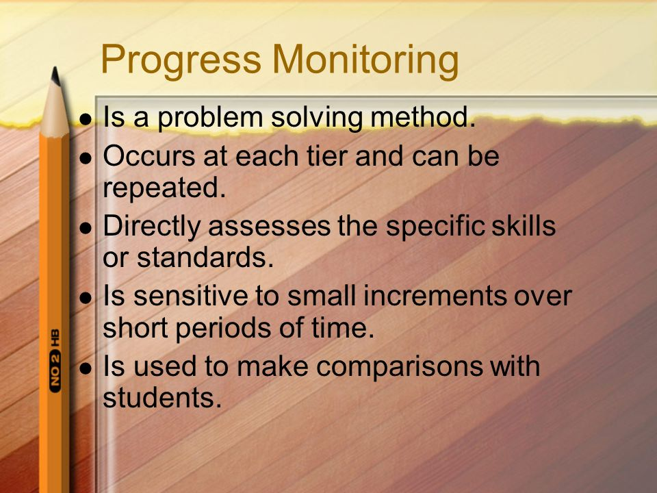 Progress Monitoring Is a problem solving method.