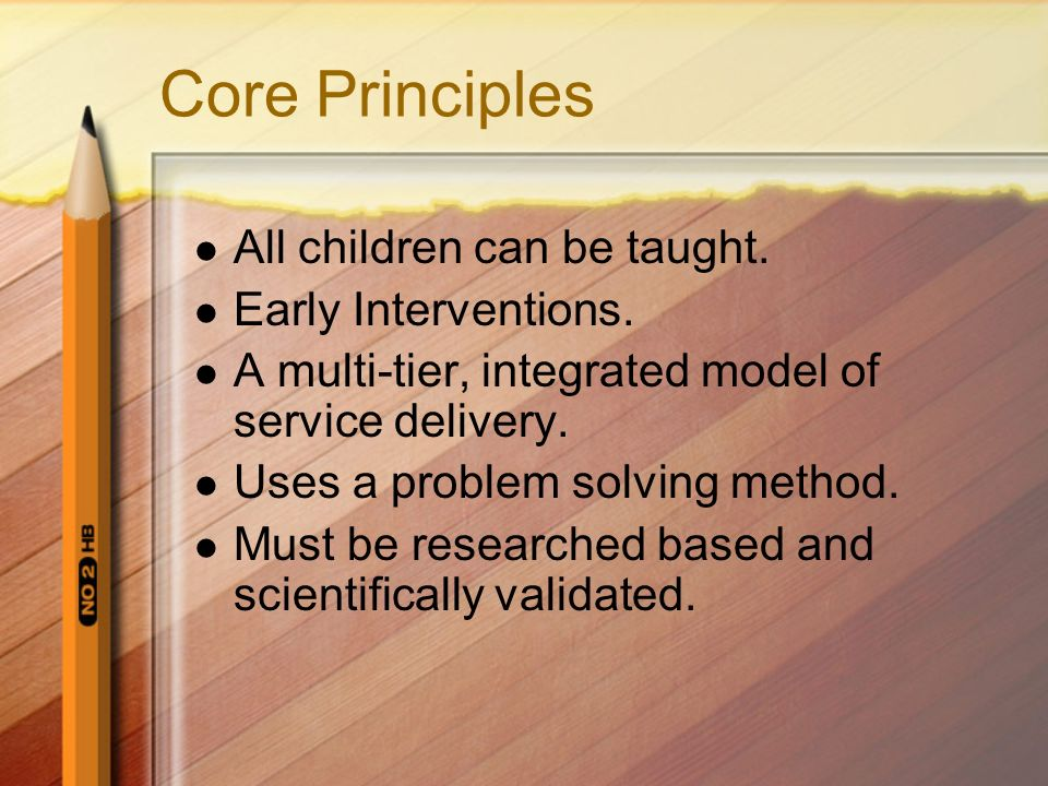 Core Principles All children can be taught. Early Interventions.