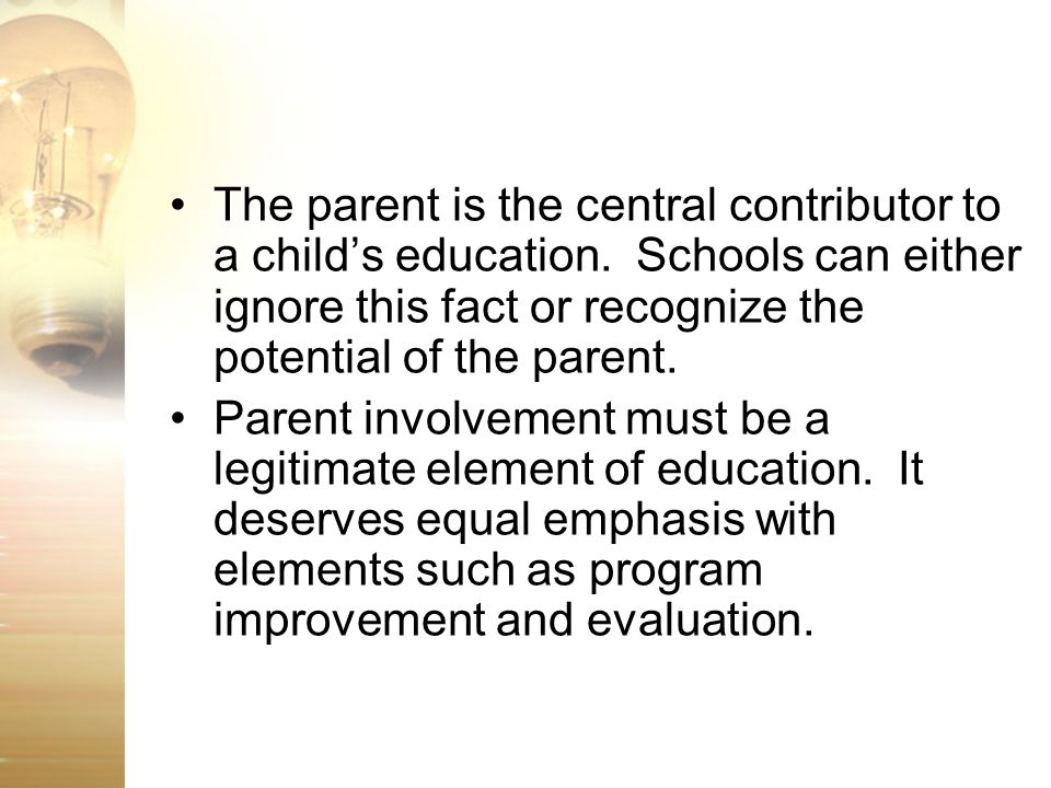 The parent is the central contributor to a child's education
