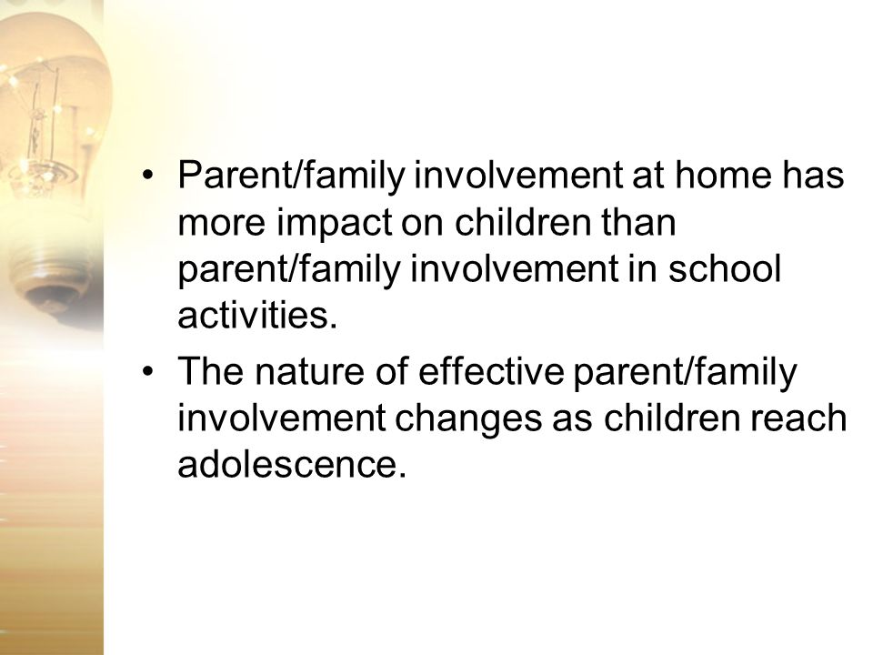Parent/family involvement at home has more impact on children than parent/family involvement in school activities.
