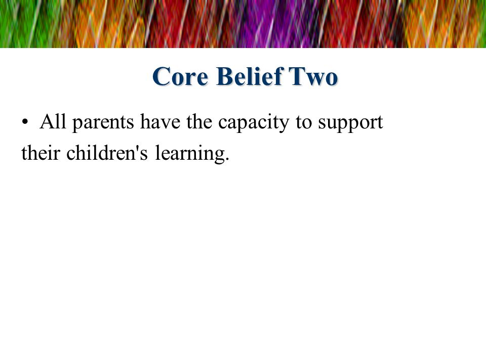 Core Belief Two All parents have the capacity to support