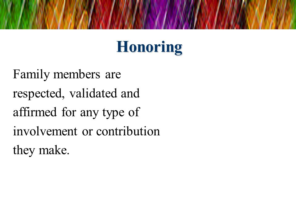 Honoring Family members are respected, validated and