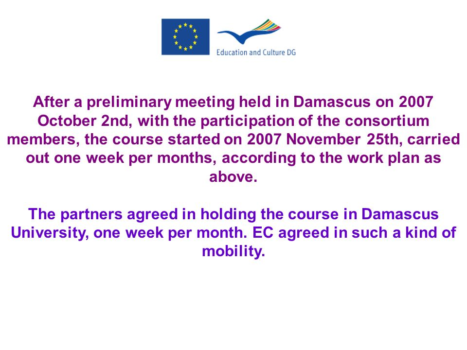 After a preliminary meeting held in Damascus on 2007 October 2nd, with the participation of the consortium members, the course started on 2007 November 25th, carried out one week per months, according to the work plan as above.