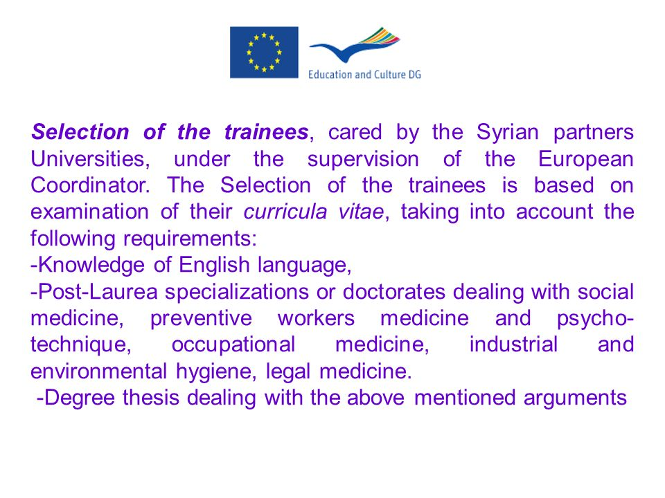Selection of the trainees, cared by the Syrian partners Universities, under the supervision of the European Coordinator. The Selection of the trainees is based on examination of their curricula vitae, taking into account the following requirements: