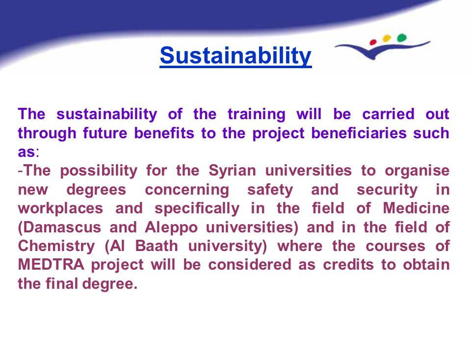 Sustainability The sustainability of the training will be carried out through future benefits to the project beneficiaries such as: