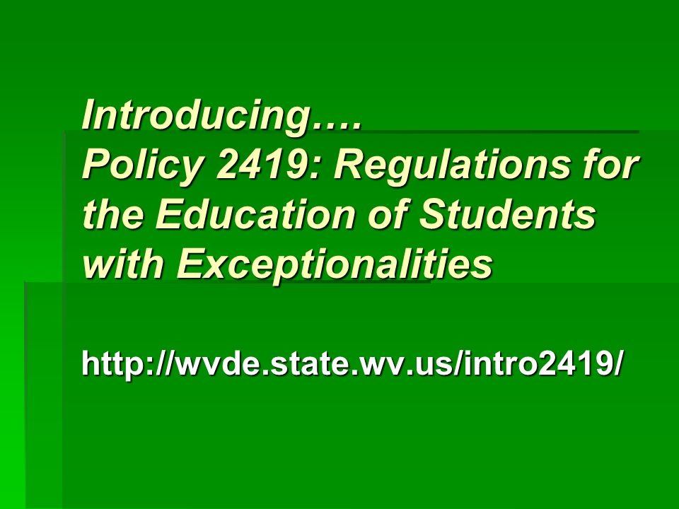 Introducing…. Policy 2419: Regulations for the Education of Students with Exceptionalities