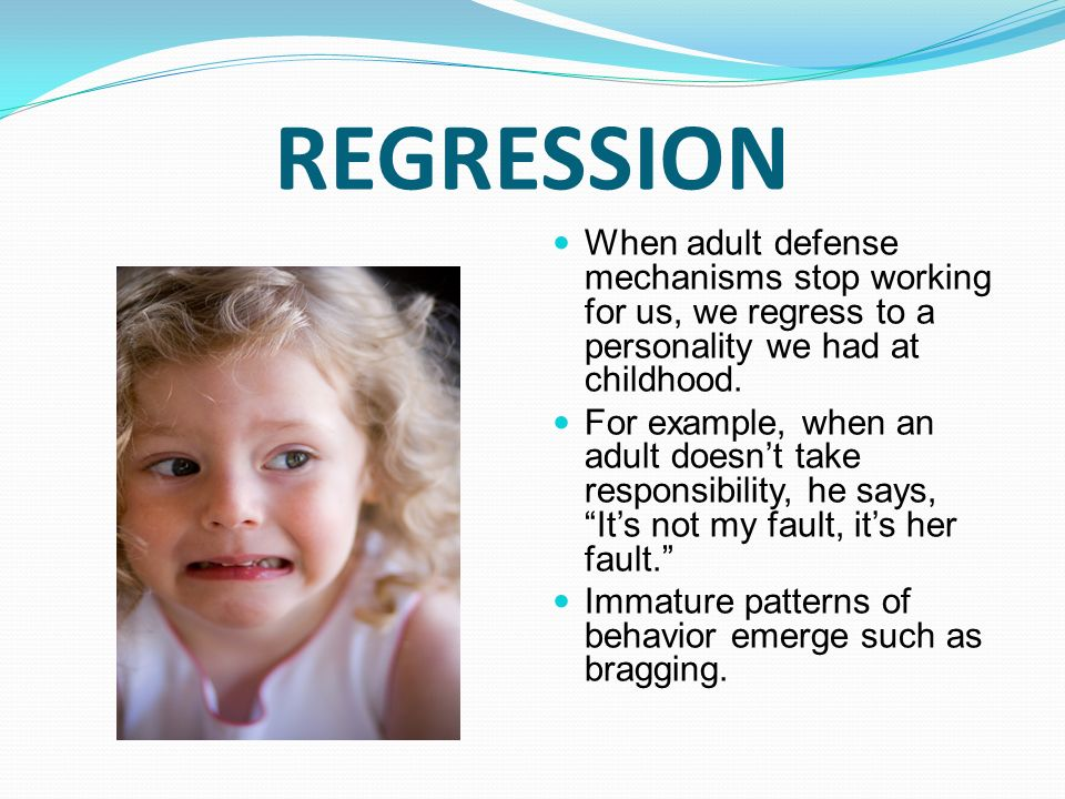 When regression is used as a defense mechanism people