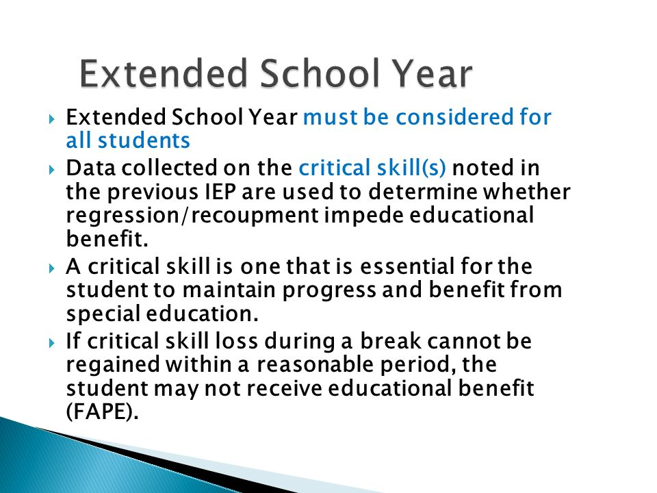 Extended School Year Extended School Year must be considered for all students.
