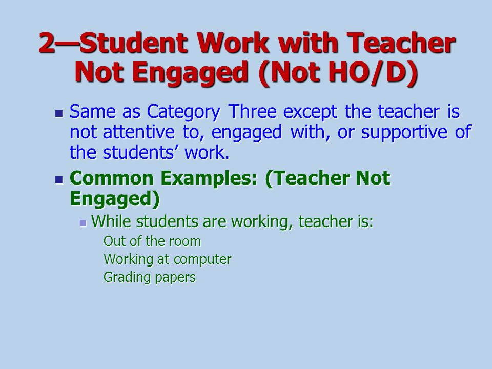 2—Student Work with Teacher Not Engaged (Not HO/D)