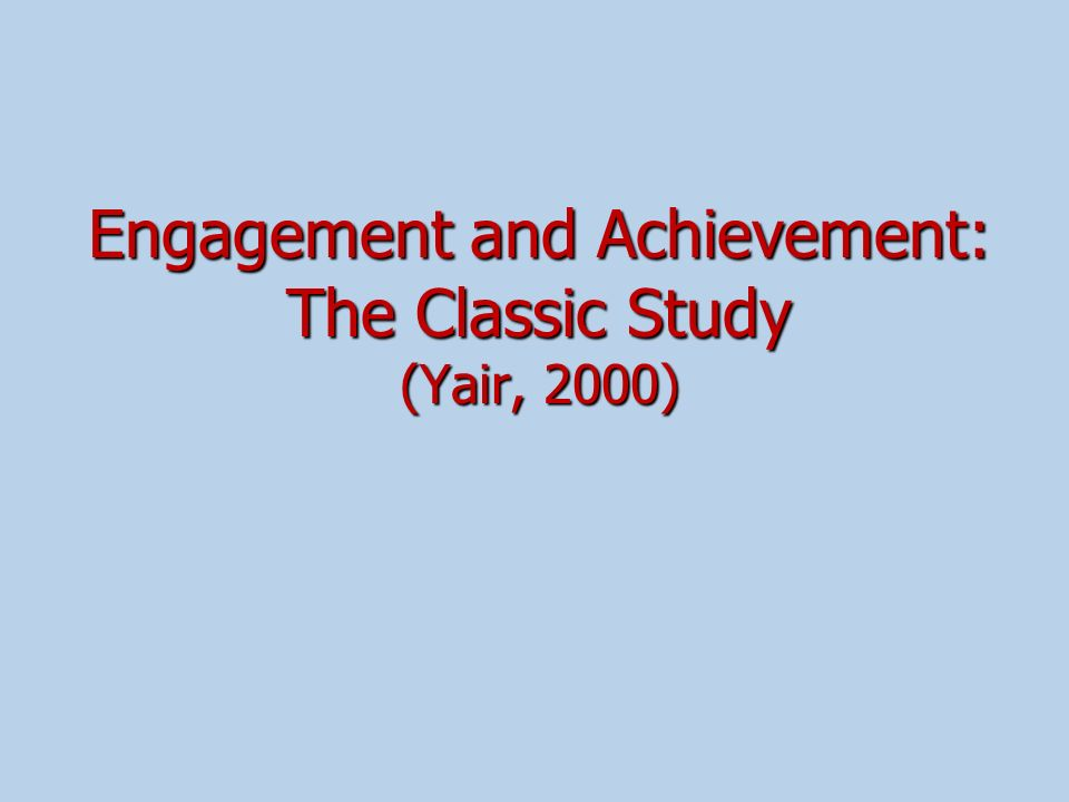 Engagement and Achievement: The Classic Study (Yair, 2000)
